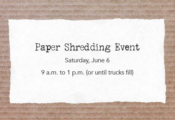 Paper Shredding Event, Saturday, June 6, 9 a.m. to 1 p.m. (or until trucks fill)