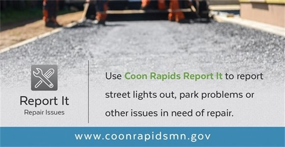 Report It - Use Coon Rapids Report It to report any maintenance that needs to be done.