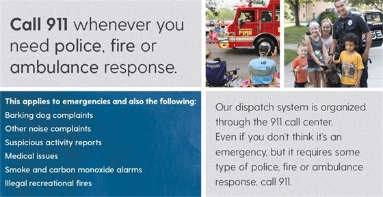 Call 911 whenever you need police, fire or ambulance response.